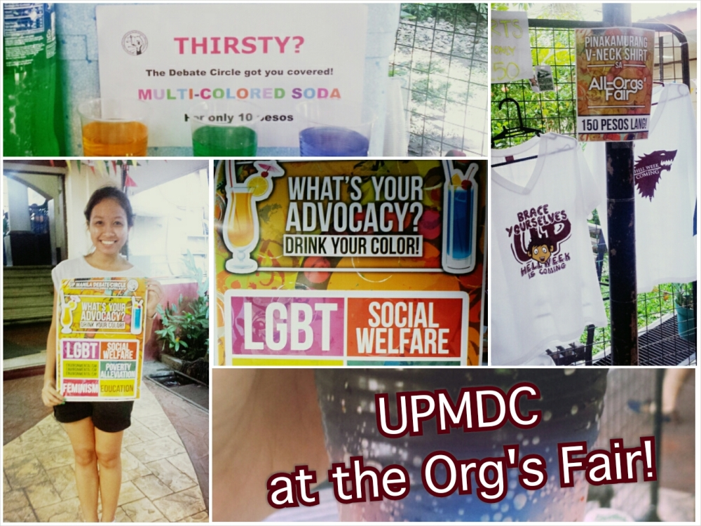 "Upper right: UPMDC sold dozens of shirts during the org fair! (Because of the awesome design and the bargain price of P150).  Others: UPMDC also launched a campaign called ""What's your advocacy? Drink your color!"". We offered regular soda in a color (or colors) representing their advocacy of choice. Updates to come!"